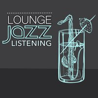Lounge Jazz Listening — Soft Chilled Jazz, Relaxing Smooth Lounge Jazz, Easy Listening Chilled Jazz, Soft Chilled Jazz|Easy Listening Chilled Jazz|Relaxing Smooth Lounge Jazz