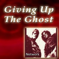 Giving up the Ghost — Network