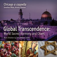 Global Transcendence:  Sacred World Harmony and Chant — Chicago a cappella
