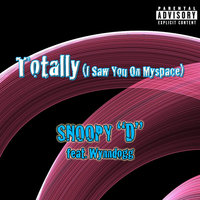 "Totally (I Saw You On Myspace) [feat. Wynndogg] — Snoopy ""D"""