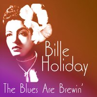 The Blues Are Brewin' — Billie Holiday