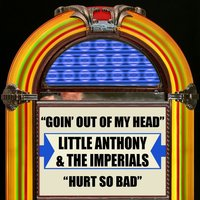 Goin' Out Of My Head / Hurt So Bad — Little Anthony & The Imperials