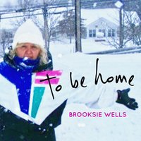 To Be Home — Brooksie Wells