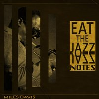 Eat the Jazz Notes — Miles Davis