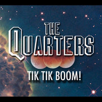 Tik Tik Boom! — The Quarters