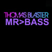 Mr Bass — Thomas Blaster