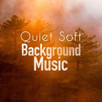 Quiet Soft Background Music — Soft Background Music, Relaxing Instrumental Music, Quiet Moments, Quiet Moments|Relaxing Instrumental Music|Soft Background Music