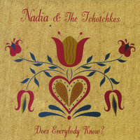 Does Everybody Know? — Nadia & The Tchotchkes