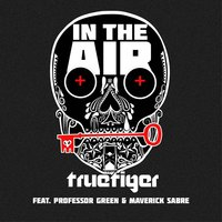 In The Air (feat. Professor Green & Maverick Sabre) — Professor Green, Maverick Sabre, True Tiger