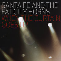 When the Curtain goes up — Santa Fe & The Fat City Horns