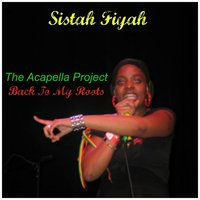 The Acapella Project: Back to My Roots — Sistah Fiyah