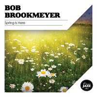 Spring Is Here — Bob Brookmeyer