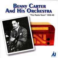 Benny Carter And His Orchestra The Radio Years 1939-46 — Benny Carter
