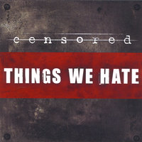 Things We Hate — Censored