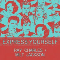Express Yourself — R. Charles & Milt Jackson
