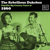 The Rebellious Jukebox Plays the Big Hit Country Tunes of 1960 — сборник