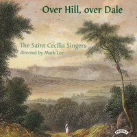 Over Hill, Over Dale - Music from Gloucestershire — The Saint Cecilia Singers|Andrew Sackett|Conductor Mark Lee