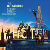 French Fries & Champagne — The Hot Sardines
