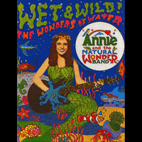 Wet & Wild: The Wonders of Water — Annie and the Natural Wonder Band
