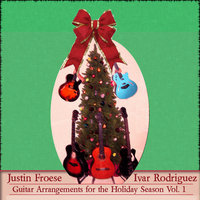 Guitar Arrangements for the Holiday Season, Vol. 1 — Justin Froese & Ivar Rodriguez