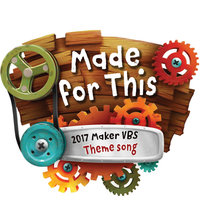 Made for This (2017 Maker Vbs Theme Song) - Single — GroupMusic