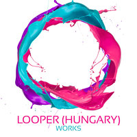 Looper (Hungary) Works — Looper (Hungary)