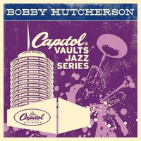 The Capitol Vaults Jazz Series — Bobby Hutcherson