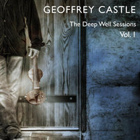 The Deep Well Sessions, Vol. 1 — Geoffrey Castle