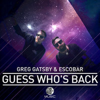 Guess Who's Back — Escobar, Greg Gatsby, Greg Gatsby & Escobar