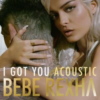 I Got You — Bebe Rexha