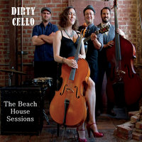 The Beach House Sessions — Dirty Cello