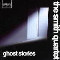 Ghost Stories — The Smith Quartet