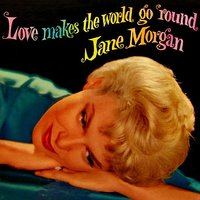 Love Makes The World Go Round — Jane Morgan