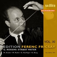 Edition Ferenc Fricsay (XI) – G. Rossini: Stabat Mater — Ferenc Fricsay, RIAS-Symphonie-Orchester, RIAS Kammerchor, Ferenc Fricsay, RIAS-Symphonie-Orchester, RIAS Kammerchor, Chor der St. Hedwigs-Kathedrale, Berlin, RIAS-Knabenchor & Berliner Mädchenchor, Джоаккино Россини