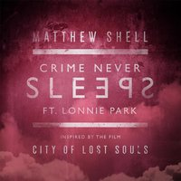"Crime Never Sleeps (From ""City of Lost Souls"") [feat. Lonnie Park] — Matthew Shell"