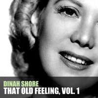 That Old Feeling, Vol. 1 — Dinah Shore