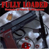 Fully Loaded - Sounds of Guns & Weapons — Captain Audio