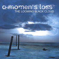 The Looming Black Cloud — A Moments Loss