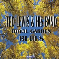 Royal Garden Blues — Ted Lewis