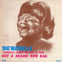 """America's Queen Mother Of Soul"" Got A Brand New Bag — Big Maybelle"