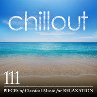 Chillout: 111 Pieces of Classical Music for Relaxation — сборник