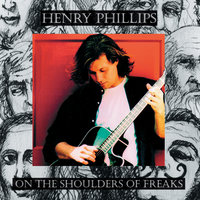 On The Shoulders of Freaks — Henry Phillips