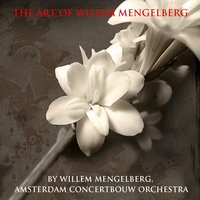 The Art of Willem Mengelberg — Royal Concertgebouw Orchestra, Willem Mengelberg, Amsterdam Concertgebouw Orchestra, Willem Mengelberg