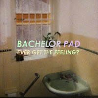 Ever Get the Feeling? — Bachelor Pad