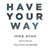 Have Your Way (feat. Talitha Cyster) — Mike Evan