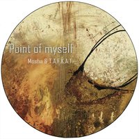 Point of Myself — Mosha, T.a.f.k.a.t., Mosha, T.A.F.K.A.T.