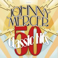 50 Classic Hits — Johnny Mercer