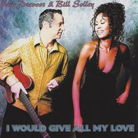 I Would Give All My Love — Kim Prevost & Bill Solley, Kim Prevost, Bill Solley