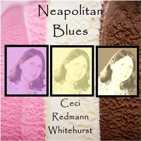 Neapolitan Blues — Ceci Redmann Whitehurst