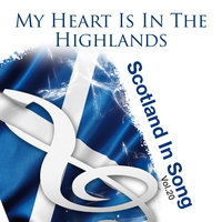 My Heart Is In The Highlands: Scotland In Song Volume 20 — сборник
